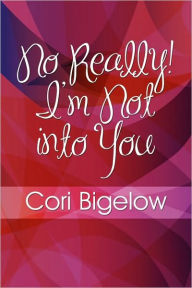 No Really! I'M Not Into You - Cori Bigelow