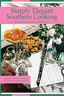 Simply Elegant Southern Cooking: Recipes with a Gourmet Flair and the Influence of Family Traditions