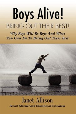 Boys Alive! Bring Out Their Best! Why 'Boys Will Be Boys' and How You Can Guide Them to Be Their Best at Home and at School. - Allison, Janet