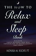 The How to Relax and Sleep Book: Discover Simple Methods That Empower You to Master Anxiety and Stress
