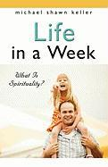 Life in a Week: Book Two - What Is Spirituality?