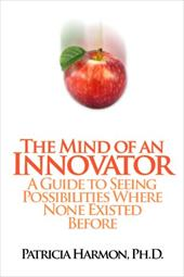 The Mind of an Innovator: A Guide to Seeing Possibilities Where None Existed Before - Harmon, Ph. D. Patricia / Harmon, Patricia