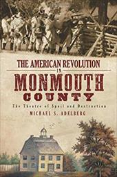 The American Revolution in Monmouth County: The Theatre of Spoil and Destruction - Adelberg, Michael S.