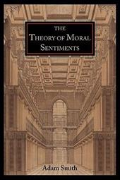 The Theory of Moral Sentiments - Smith, Adam