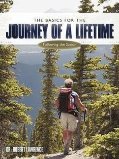 The Basics for the Journey of a Lifetime: Following the Savior - Lawrence, Robert Lawrence, Dr Robert