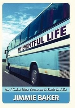 My Eventful Life: How I Confront Lifetime Decisions and the Benefits That Follow - Baker, Jimmie