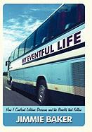 My Eventful Life: How I Confront Lifetime Decisions and the Benefits That Follow