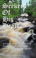 Seekers of His Heart: Lessons from My Father - From the Journal of One Passionately Pursuing the Heart of God