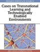 Cases on Transnational Learning and Technologically Enabled Environments - Siran Mukerji; Purnendu Tripathy