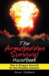 The Armageddon Survival Handbook: How to Prepare Yourself for Any Possible Scenario - Stahlberg, Rainer