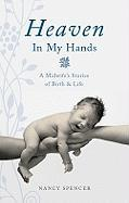 Heaven in My Hands: A Midwife's Stories of Birth & Life