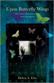 Upon Butterfly Wings: One woman's miraculous recovery from Schizophrenia - Debi A. Erin