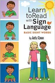 Learn to Read with Sign Language: Basic Sight Words - Anita Reese