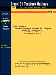 Outlines & Highlights For News Reporting And Writing By Kennedy Et Al..., Isbn - Cram101 Textbook Reviews