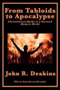 Deakins, John R.: From Tabloids to Apocalypse Christianized Myths in a Doomed Modern World