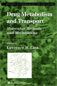 Drug Metabolism and Transport: Molecular Methods and Mechanisms - Lawrence H. Lash