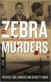 The Zebra Murders: A Season of Killing, Racial Madness and Civil Rights - Prentice Earl Sanders, Ben Cohen