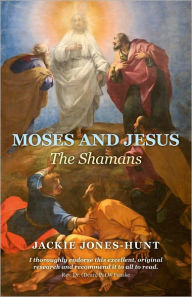 Moses and Jesus: The Shamans - Jackie Jones-Hunt