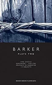 Howard Barker Plays Two: The Castle, Gertrude - The Cry, Animals in Paradise, 13 Objects - Barker, Howard