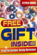 Free Gift Inside!: Forget the Customer. Develop Marketease - Brown, Stephen