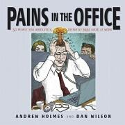 Pains in the Office: 50 People You Absolutely, Definitely Must Avoid at Work!