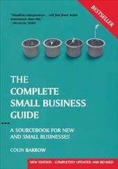 The Complete Small Business Guide: A Sourcebook for New and Small Businesses - Barrow, Colin