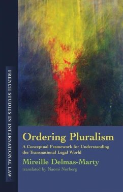 Ordering Pluralism: A Conceptual Framework for Understanding the Transnational Legal World - Delmas-Marty, Mireille Auteur Norberg, Naomi
