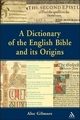 Dictionary of the English Bible and Its Origins - Alec Gilmore