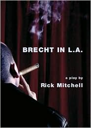Brecht in L. A: A Play - Rick Mitchell