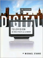 Switching to Digital Television: UK Public Policy and the Market - Michael Starks