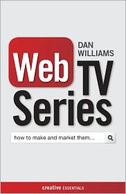 Web TV Series: How to Make and Market Them . . . - Dan Williams