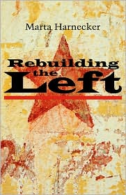 Rebuilding the Left - Marta Harnecker, Janet Duckworth (Translator)