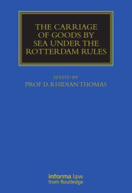 The Carriage Of Goods By Sea Under The Rotterdam Rules - Rhidian Thomas