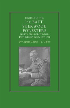 History of the 1st Battalion Sherwood Foresters (Notts. and Derby Regt.) in the Boer War 1899-1902 - Gilson, Charles J.L.