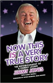 Now This Is a Very True Story: The Autobiography of a Comedy Legend: Jimmy Jones - Jimmy Jones, Garry Bushell, Foreword by Nicko McBrain