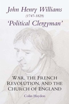 John Henry Williams (1747-1829): Political Clergyman: War, the French Revolution, and the Church of England - Haydon, Colin