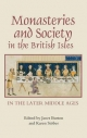 Monasteries and Society in the British Isles in the Later Middle Ages - Janet E. Burton; Karen Stober