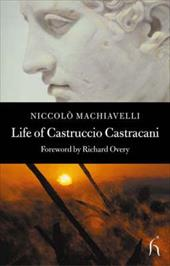 Life of Castruccio Castracani: Related by Niccolo Machiavelli and Sent to Zanobi Buondelmonte and Luigi Alamanni, His Dearest Frie - Machiavelli, Niccolo / Brown, Andrew / Overy, Richard