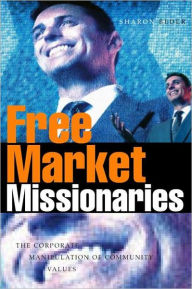 Free Market Missionaries: The Corporate Manipulation of Community Values - Sharon Beder