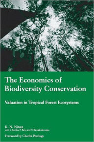 The Economics of Biodiversity Conservation: Valuation in Tropical Forest Ecosystems - K.N Ninan