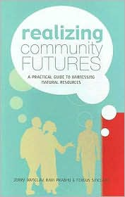 Realizing Community Futures: A Practical Guide to Harnessing Natural Resources - Jerry Vanclay, Ravi Prabhu, Fergus Sinclair