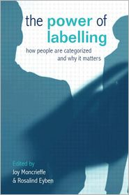 The Power of Labelling: How People Are Categorized and Why It Matters - Joy Moncrieffe (Editor), Rosalind Eyben (Editor)