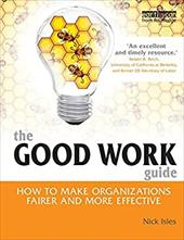 The Good Work Guide: How to Make Organizations Fairer and More Effective - Isles, Nick
