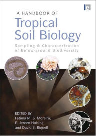 A Handbook of Tropical Soil Biology: Sampling and Characterization of Below-ground Biodiversity - Fatima M. S. Moreira