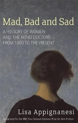 Mad, Bad and Sad - Lisa Appignanesi
