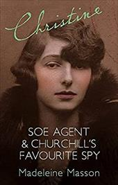 Christine: SOE Agent and Churchill's Favourite Spy - Masson, Madeleine / Cammaerts, Francis