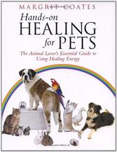 Hands-On Healing for Pets: The Animal Lover's Essential Guide to Using Healing Energy - Coates, Margrit