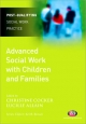 Advanced Social Work with Children and Families - Christine Cocker; Lucille Allain