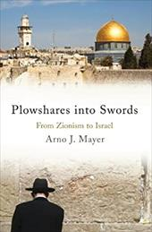 Plowshares Into Swords: From Zionism to Israel - Mayer, Arno