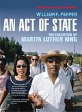 An Act of State: The Execution of Martin Luther King - Pepper, William F.